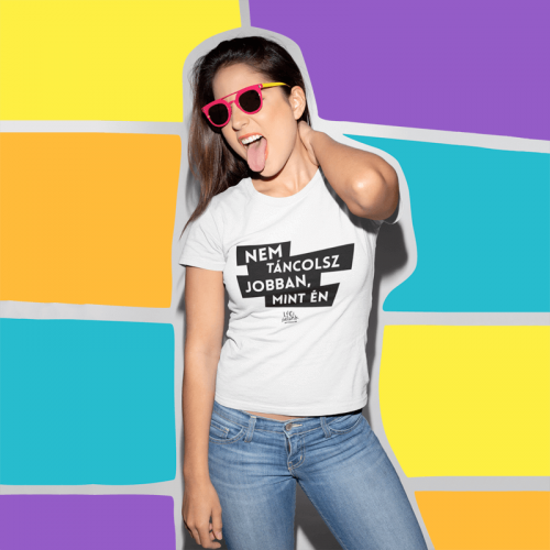 Lóci Játszik - női póló Nem táncolsz jobban